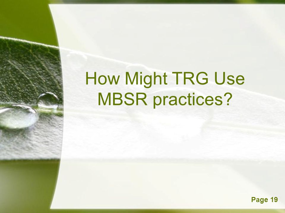 How Might TRG Use MBSR practices