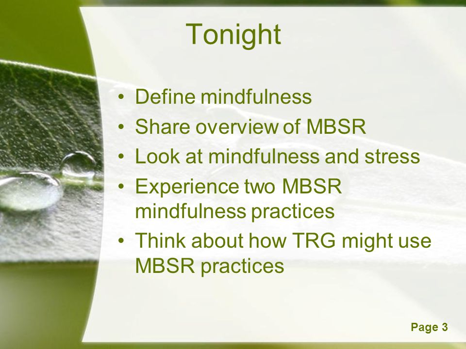 Tonight Define mindfulness Share overview of MBSR