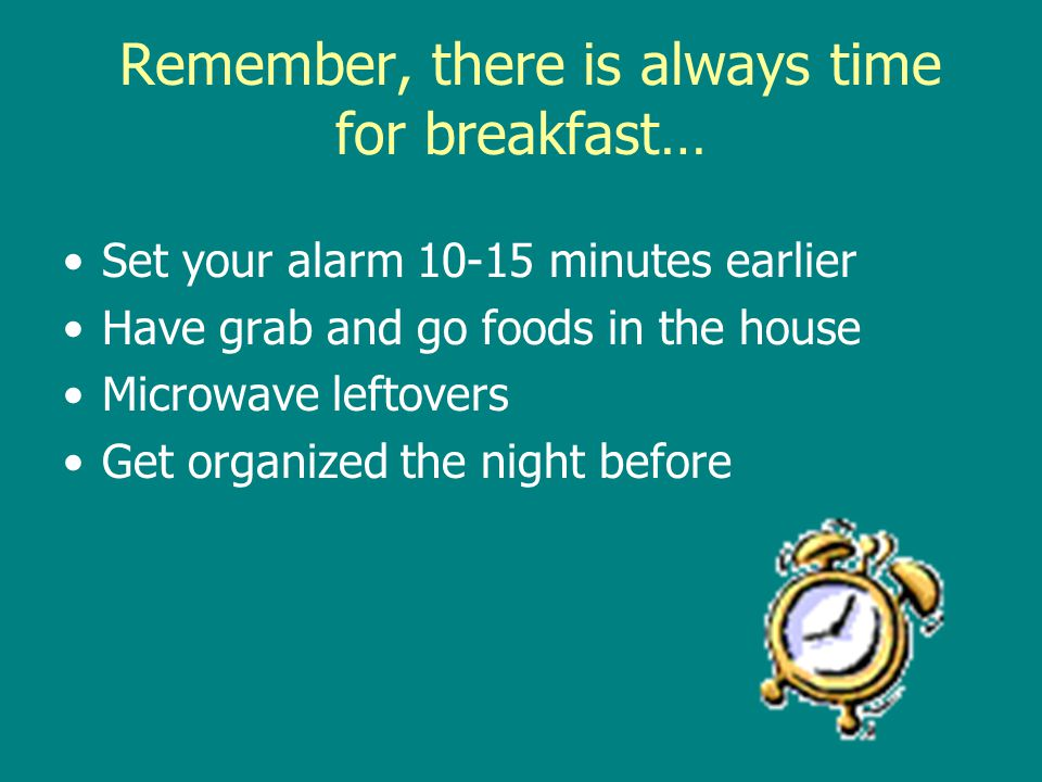 Remember, there is always time for breakfast…