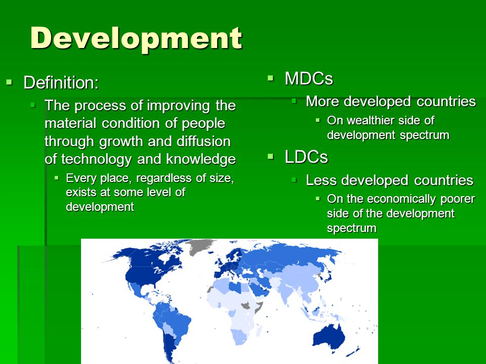 Development MDCs Definition: LDCs More developed countries
