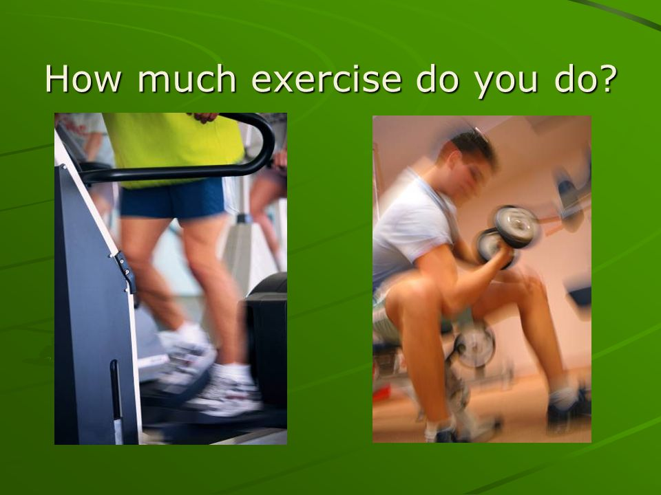 How much exercise do you do