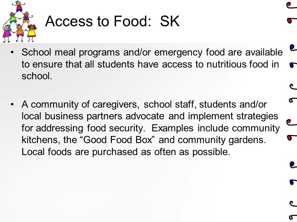 Access to Food: SK School meal programs and/or emergency food are available to ensure that all students have access to nutritious food in school.