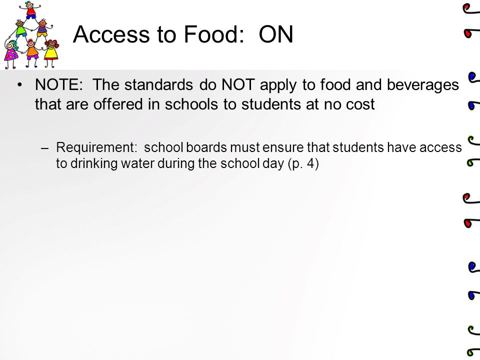 Access to Food: ON NOTE: The standards do NOT apply to food and beverages that are offered in schools to students at no cost.