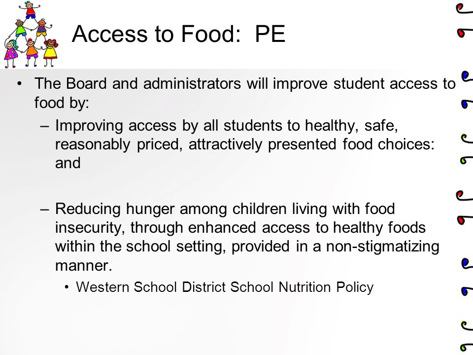 Access to Food: PE The Board and administrators will improve student access to food by: