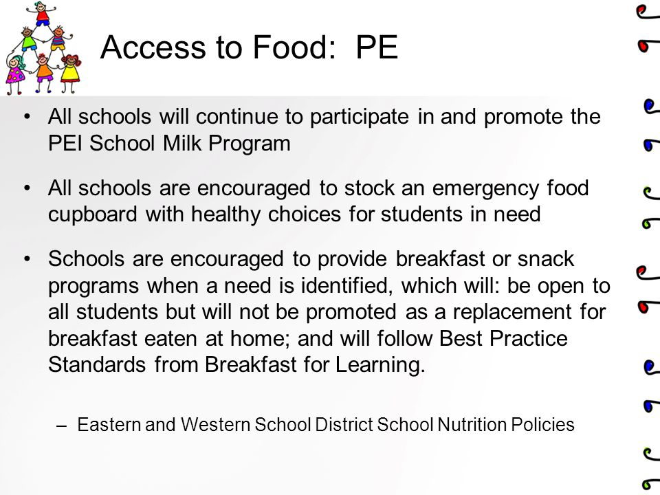 Access to Food: PE All schools will continue to participate in and promote the PEI School Milk Program.