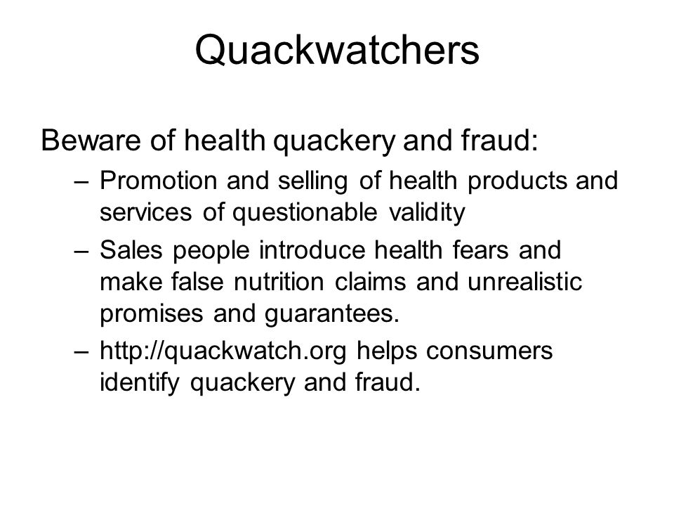Quackwatchers Beware of health quackery and fraud: