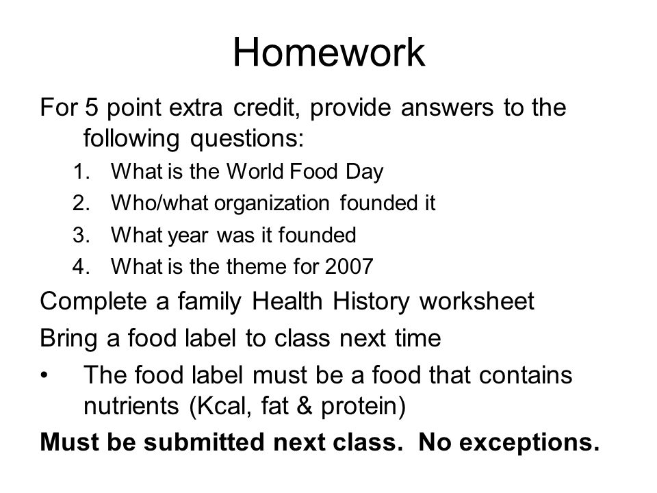 Homework For 5 point extra credit, provide answers to the following questions: What is the World Food Day.