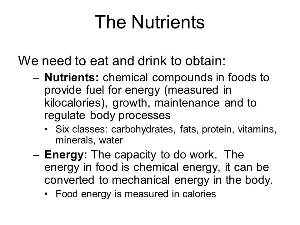 The Nutrients We need to eat and drink to obtain: