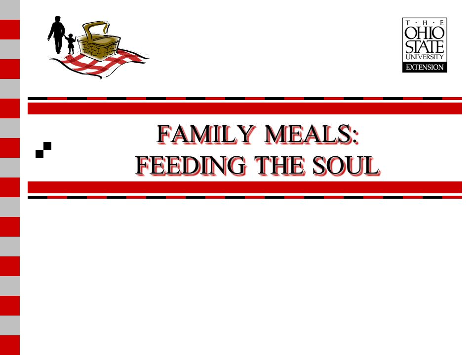 FAMILY MEALS: FEEDING THE SOUL