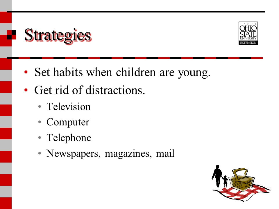 Strategies Set habits when children are young.