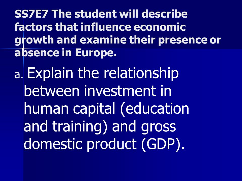 SS7E7 The student will describe factors that influence economic growth and examine their presence or absence in Europe.