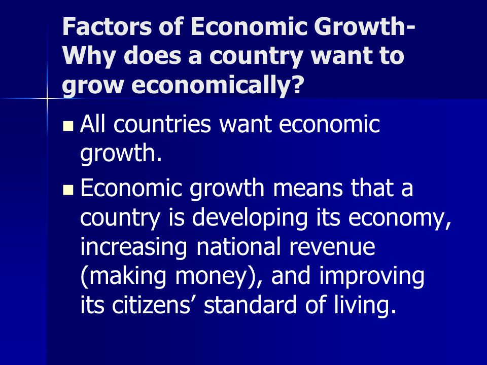 Factors of Economic Growth- Why does a country want to grow economically