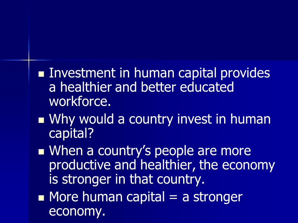 Investment in human capital provides a healthier and better educated workforce.