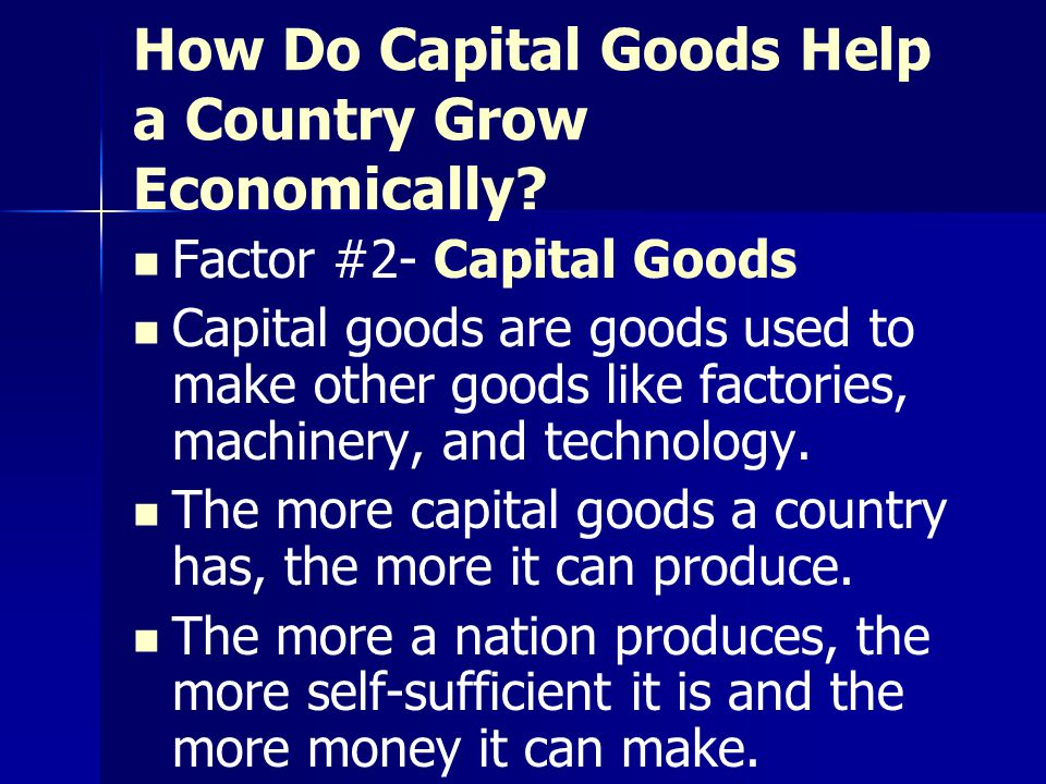 How Do Capital Goods Help a Country Grow Economically