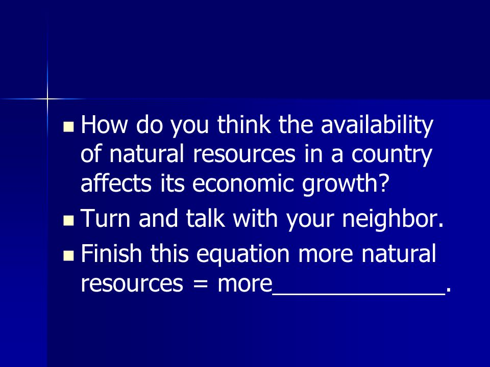 How do you think the availability of natural resources in a country affects its economic growth