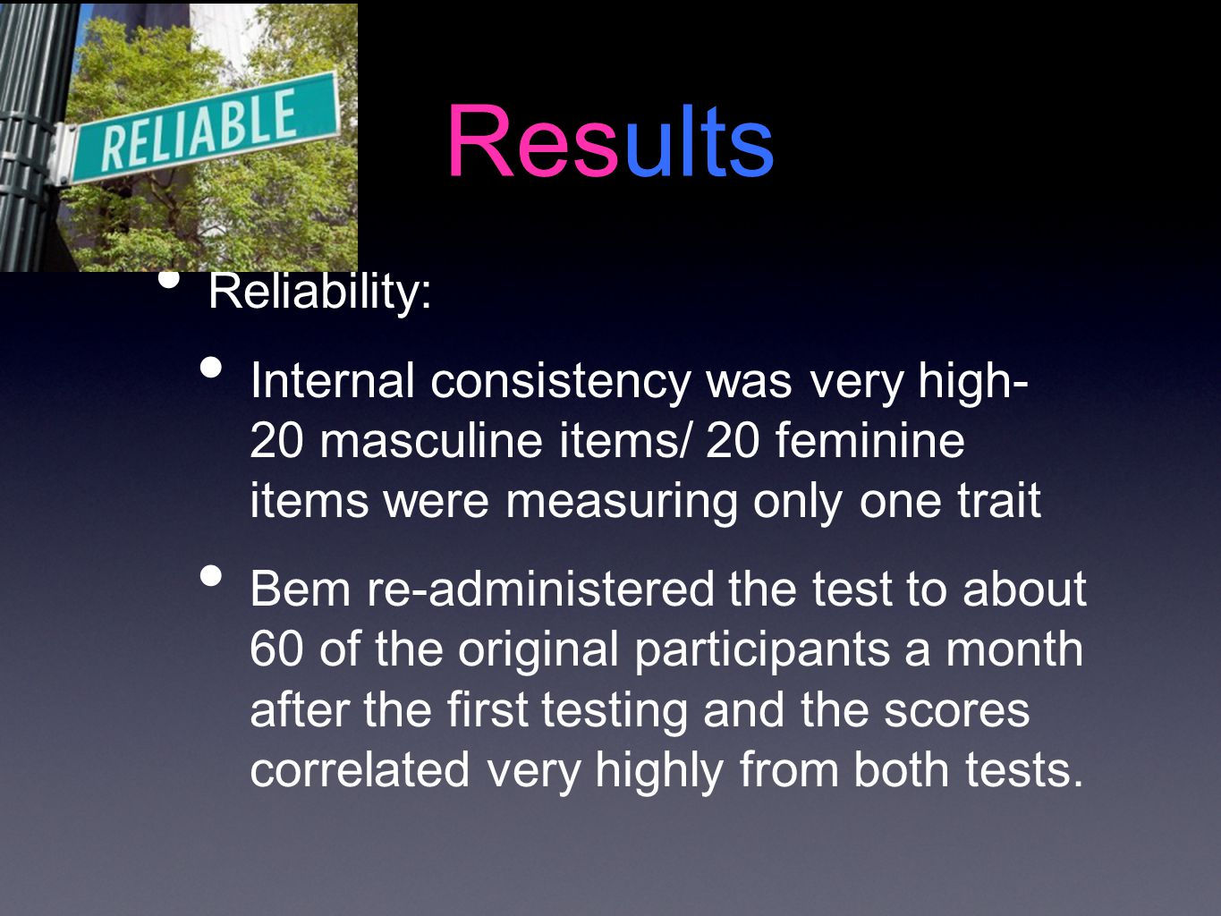 Results Reliability: Internal consistency was very high- 20 masculine items/ 20 feminine items were measuring only one trait.