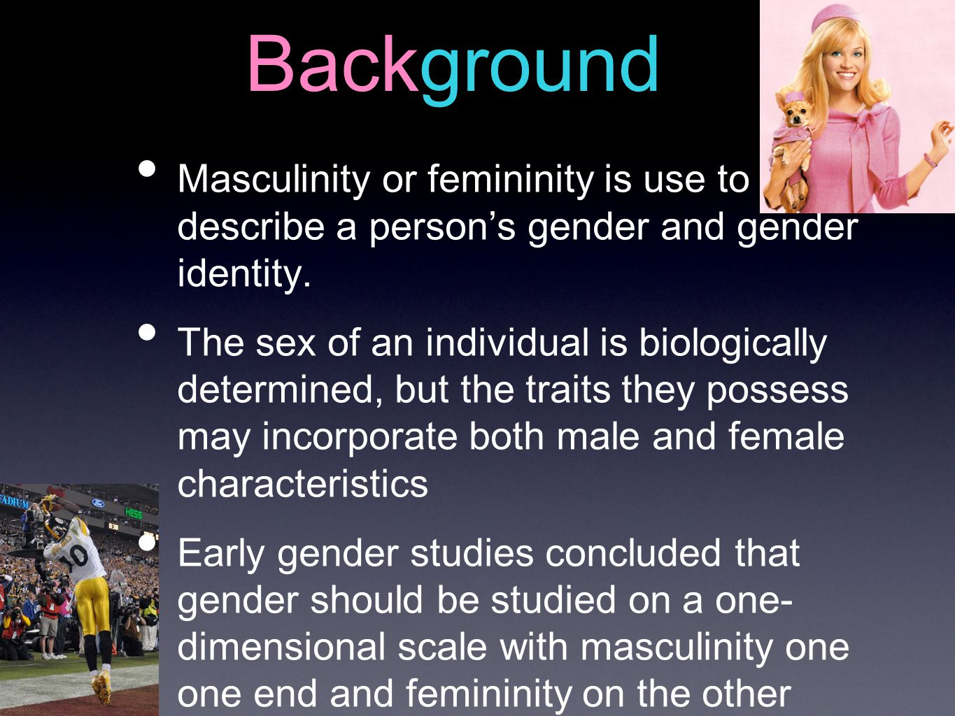 Background Masculinity or femininity is use to describe a person's gender and gender identity.