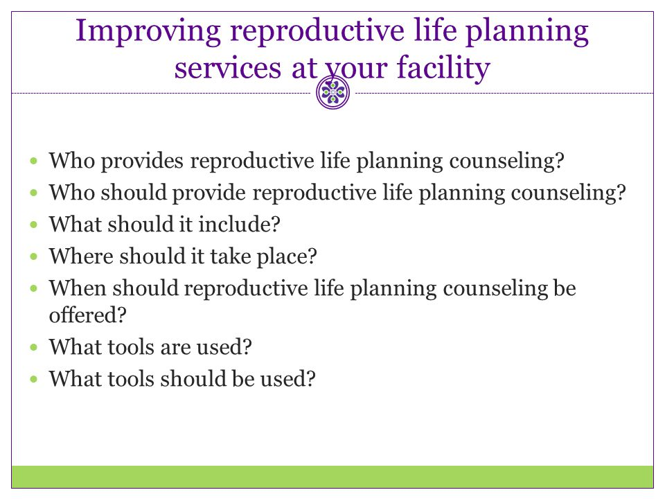Improving reproductive life planning services at your facility