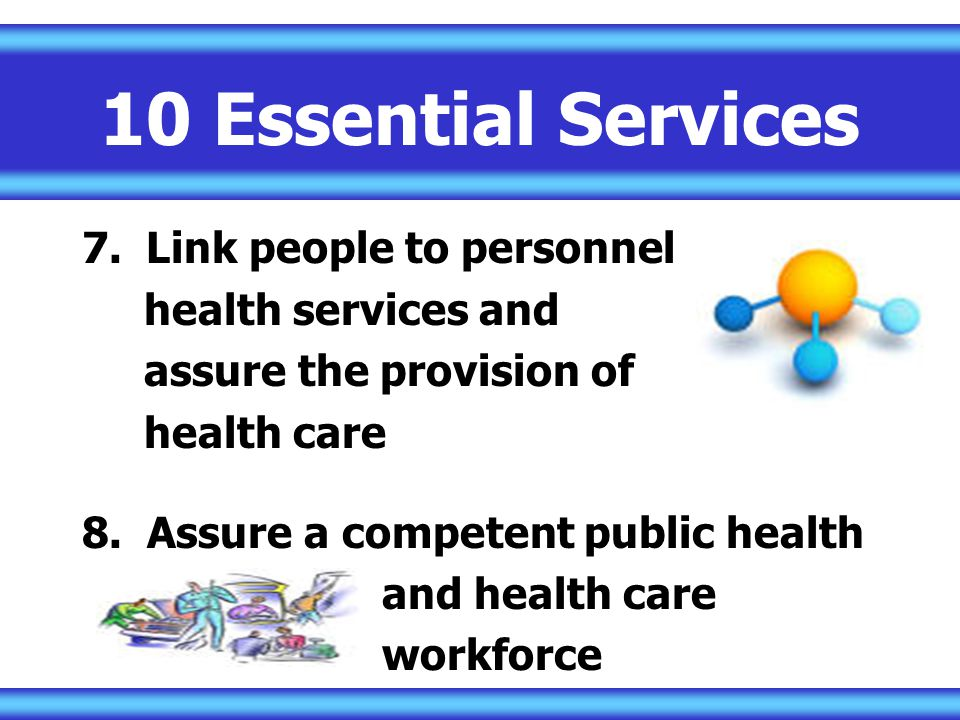 10 Essential Services Link people to personnel health services and