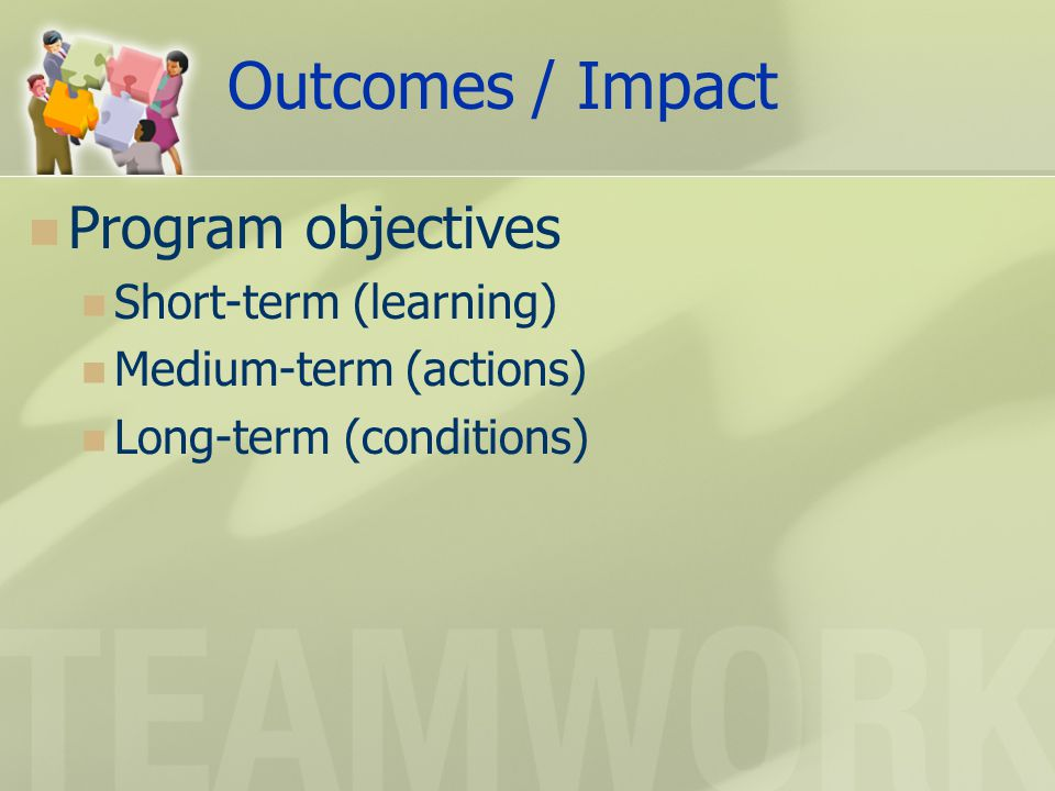 Outcomes / Impact Program objectives Short-term (learning)