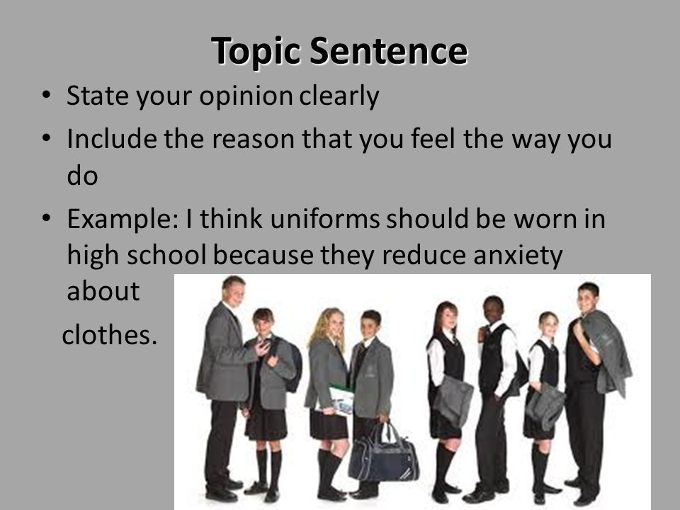 Topic Sentence State your opinion clearly