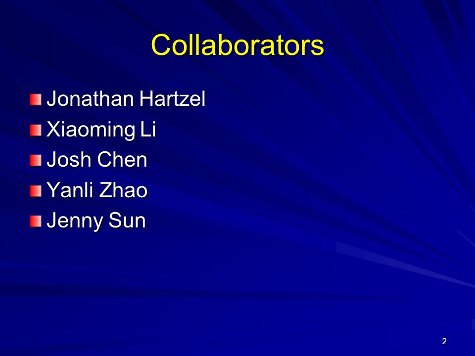 Collaborators Jonathan Hartzel Xiaoming Li Josh Chen Yanli Zhao