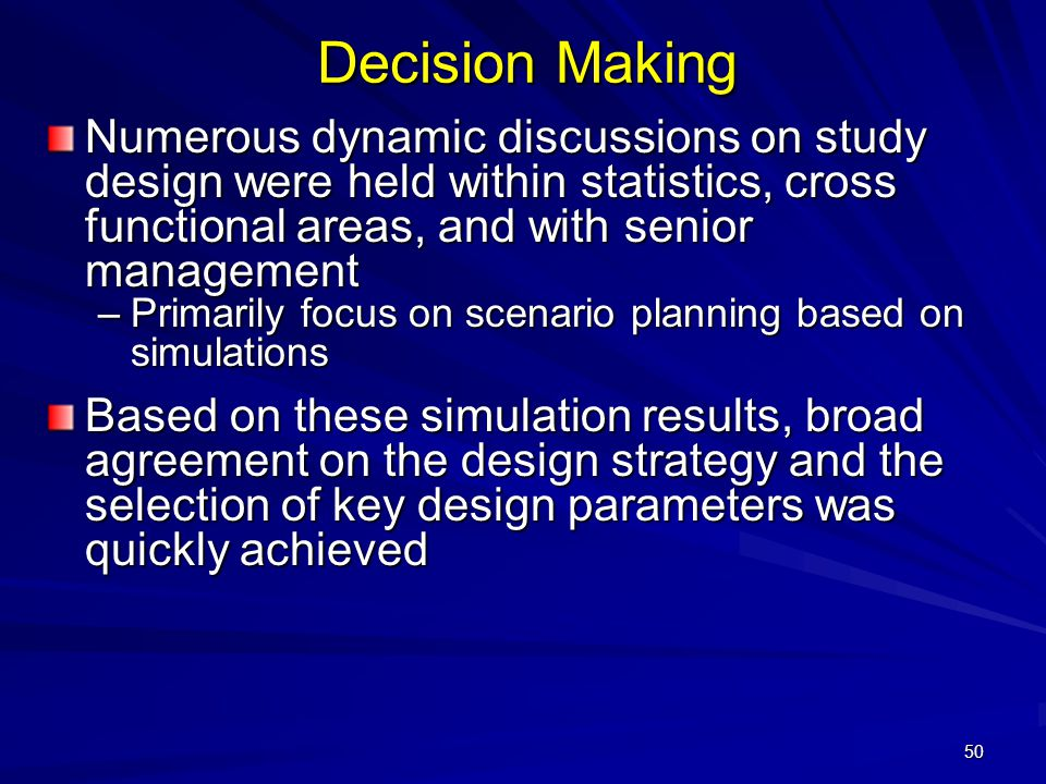 Decision Making Numerous dynamic discussions on study design were held within statistics, cross functional areas, and with senior management.