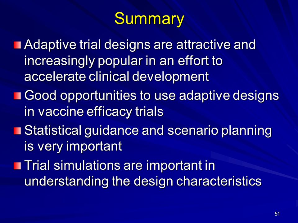 Summary Adaptive trial designs are attractive and increasingly popular in an effort to accelerate clinical development.