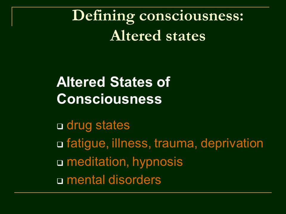 Defining consciousness: Altered states