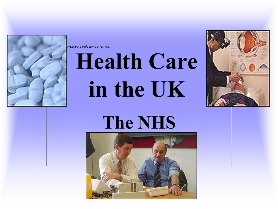 Health Care in the UK The NHS