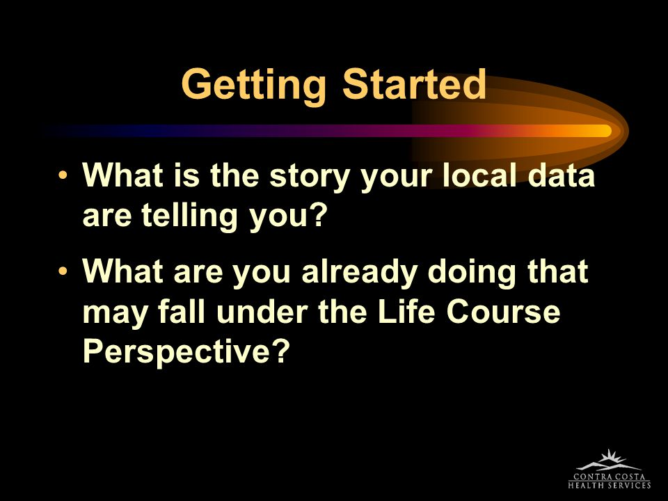 Getting Started What is the story your local data are telling you