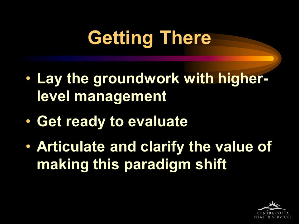 Getting There Lay the groundwork with higher-level management