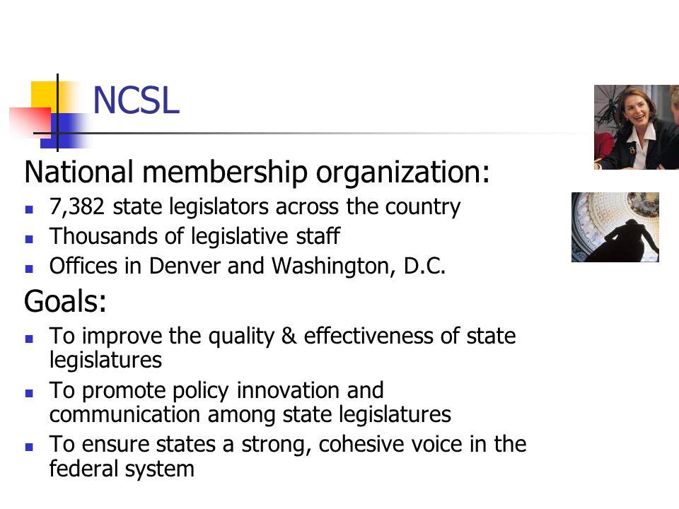 NCSL National membership organization: Goals: