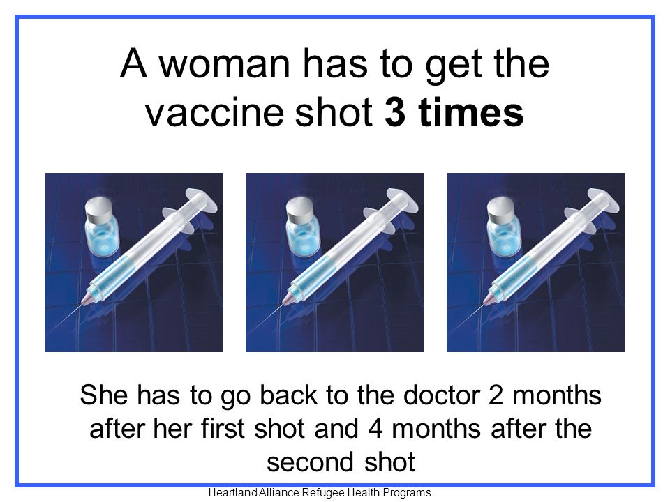 A woman has to get the vaccine shot 3 times