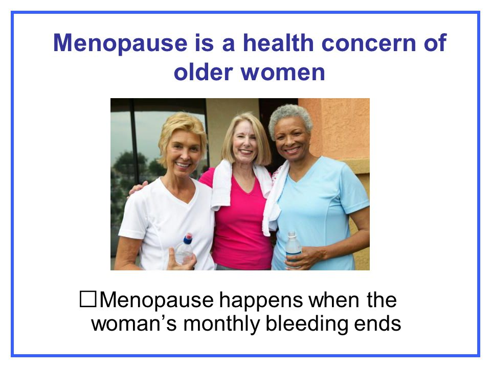 Menopause is a health concern of older women