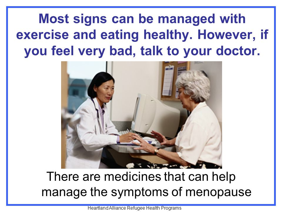 There are medicines that can help manage the symptoms of menopause
