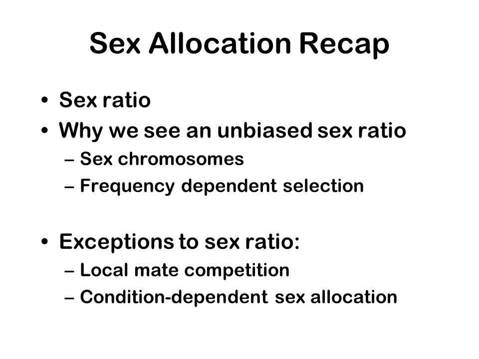 Sex Allocation Recap Sex ratio Why we see an unbiased sex ratio