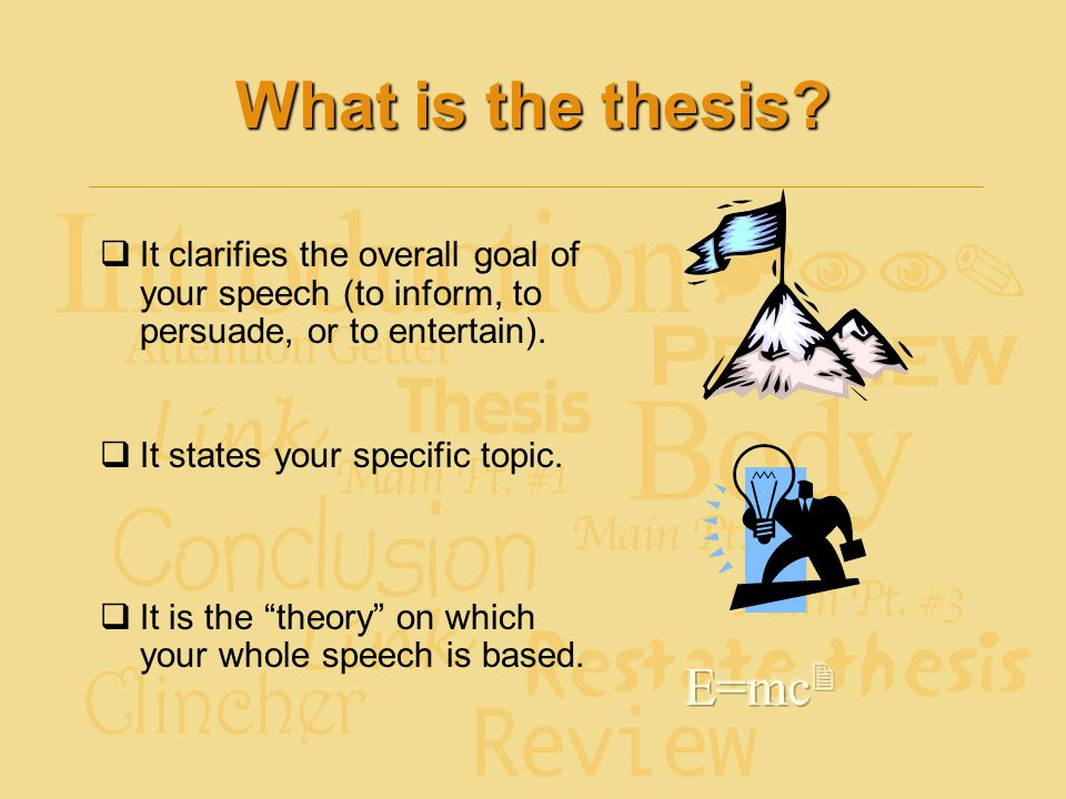 What is the thesis It clarifies the overall goal of your speech (to inform, to persuade, or to entertain).