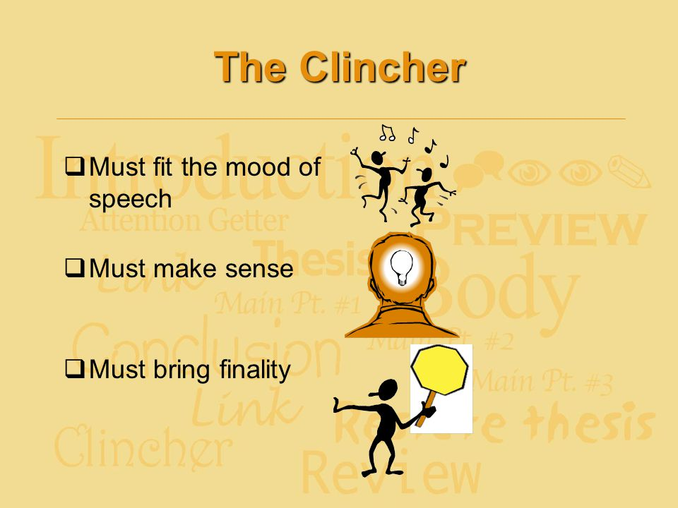 The Clincher Must fit the mood of speech Must make sense