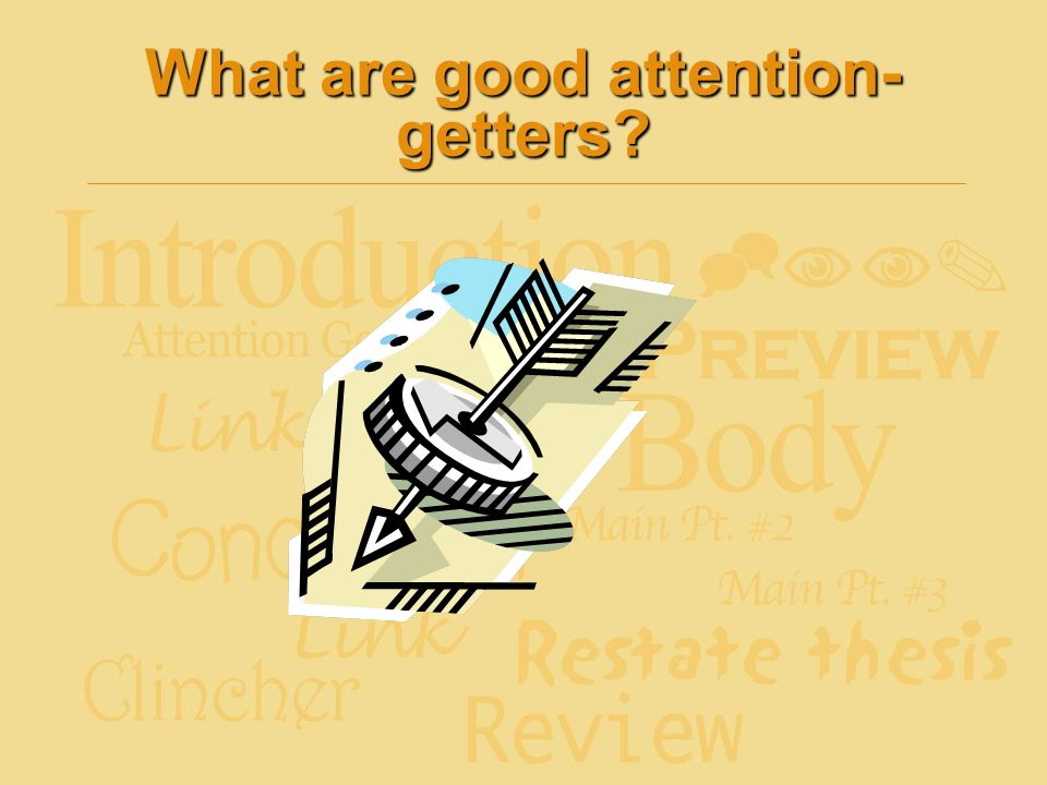 What are good attention- getters
