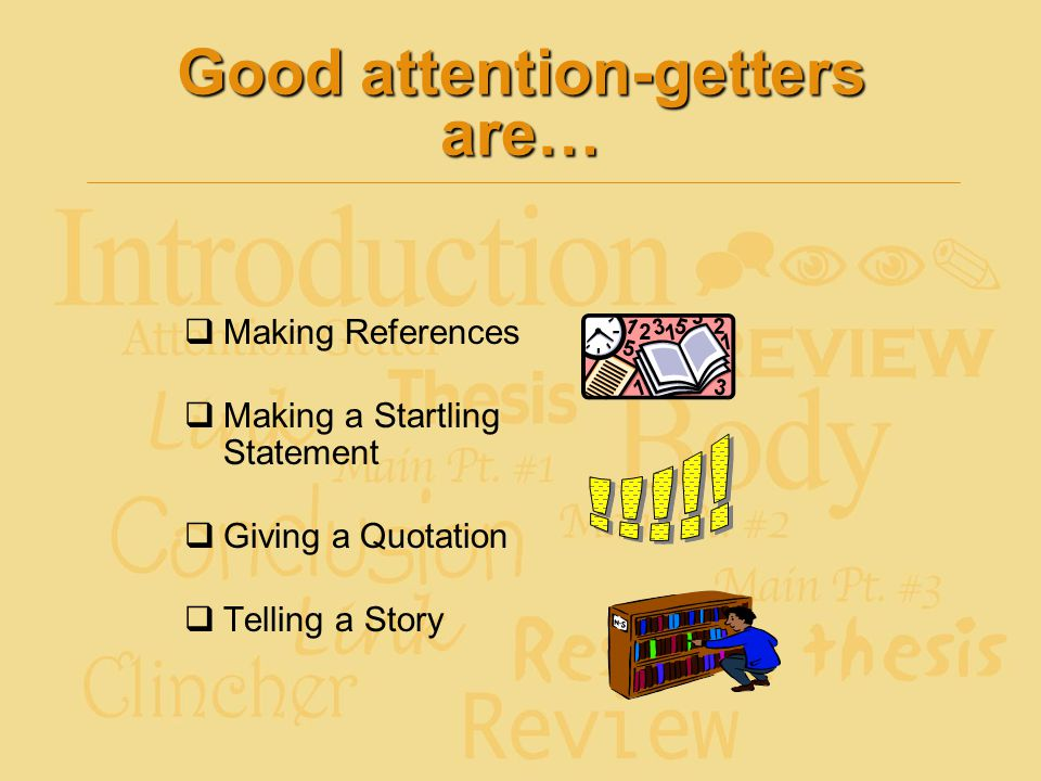 Good attention-getters are…