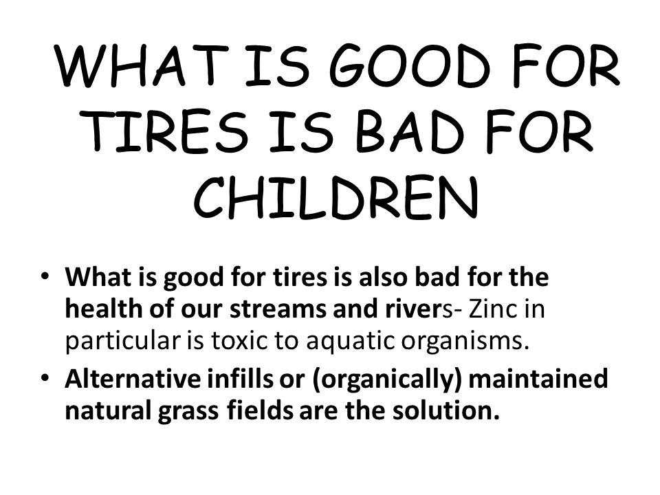 WHAT IS GOOD FOR TIRES IS BAD FOR CHILDREN