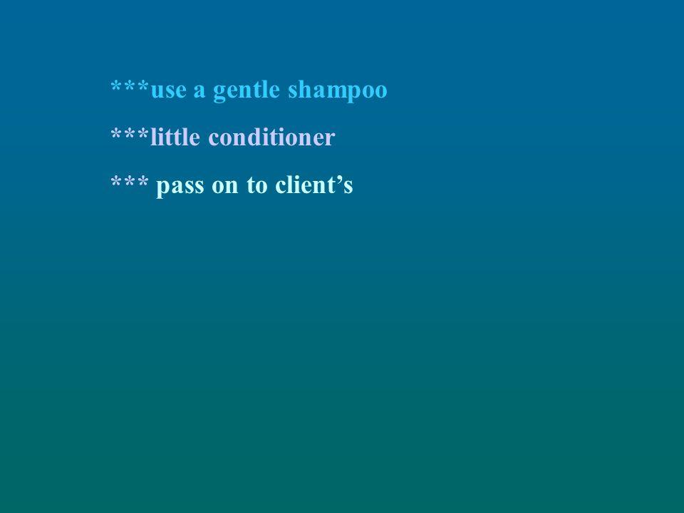 ***use a gentle shampoo