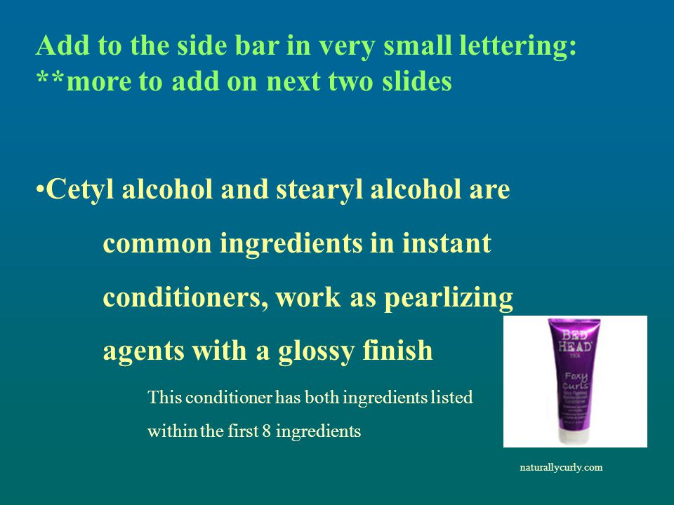 Cetyl alcohol and stearyl alcohol are common ingredients in instant