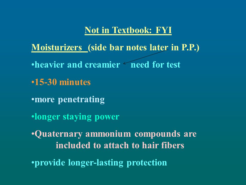Not in Textbook: FYI Moisturizers (side bar notes later in P.P.) heavier and creamier need for test.