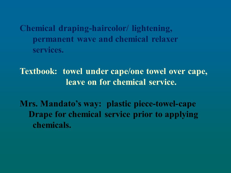 Chemical draping-haircolor/ lightening, permanent wave and chemical relaxer services.
