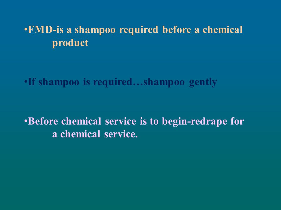 FMD-is a shampoo required before a chemical product