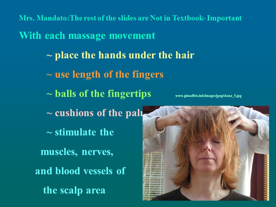 With each massage movement ~ place the hands under the hair