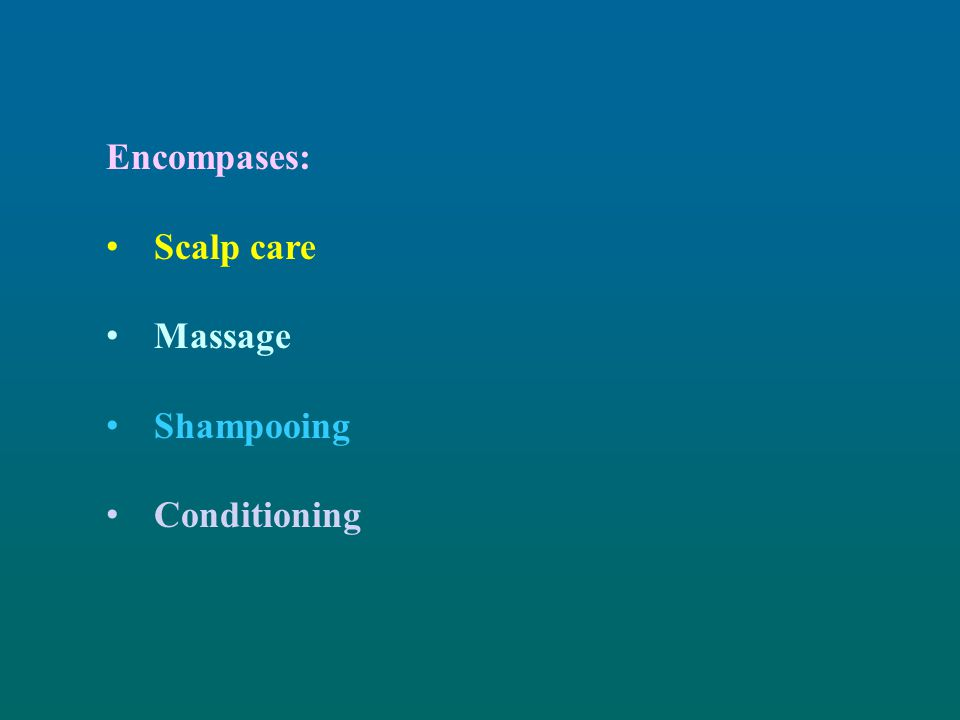 Encompases: Scalp care Massage Shampooing Conditioning