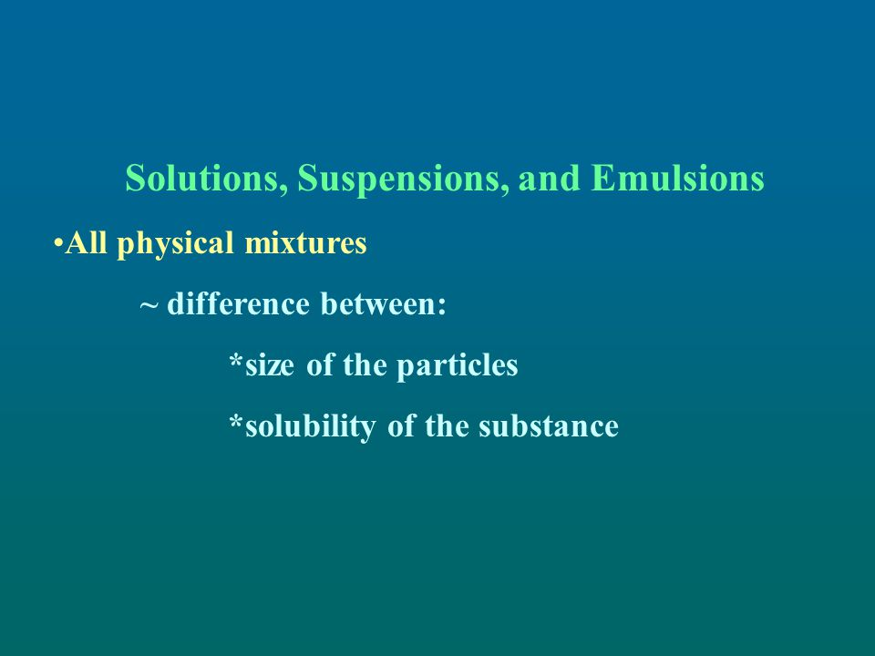 Solutions, Suspensions, and Emulsions